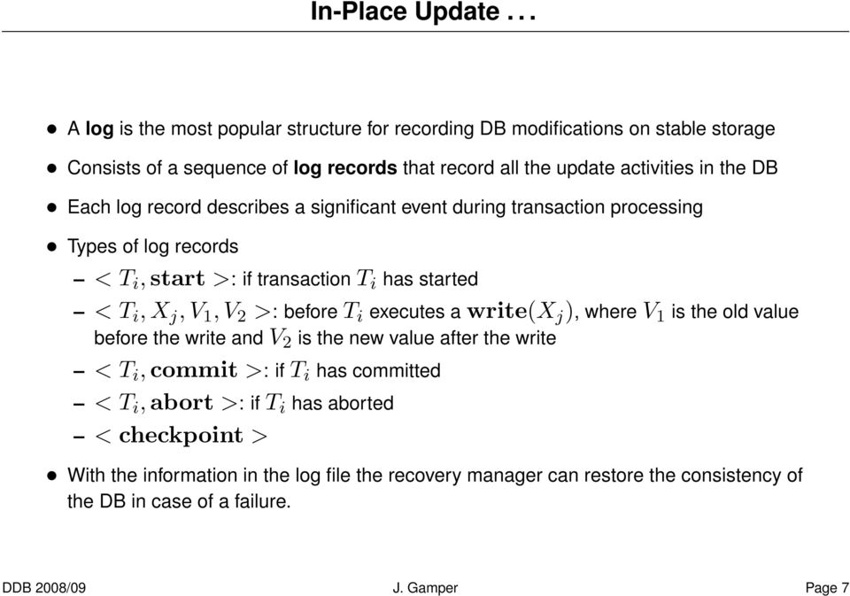 Each log record describes a significant event during transaction processing Types of log records < T i,start >: if transaction T i has started < T i, X j, V 1, V 2 >: before T i