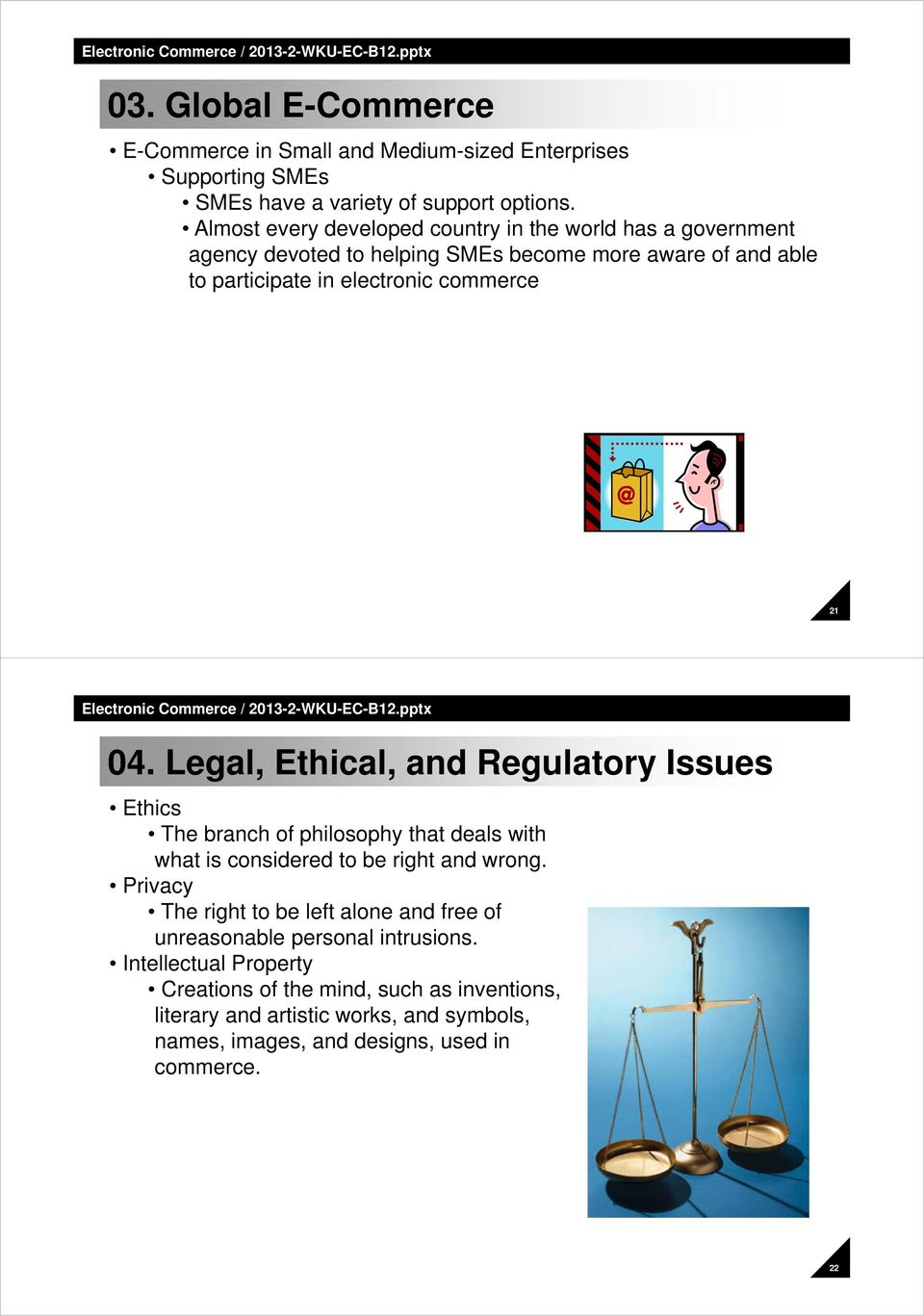 04. Legal, Ethical, and Regulatory Issues Ethics The branch of philosophy that deals with what is considered to be right and wrong.