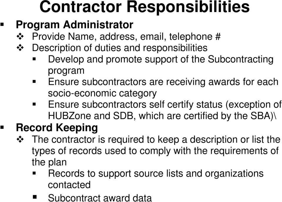 certify status (exception of HUBZone and SDB, which are certified by the SBA)\ Record Keeping The contractor is required to keep a description or