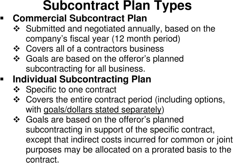 Individual Subcontracting Plan Specific to one contract Covers the entire contract period (including options, with goals/dollars stated separately)