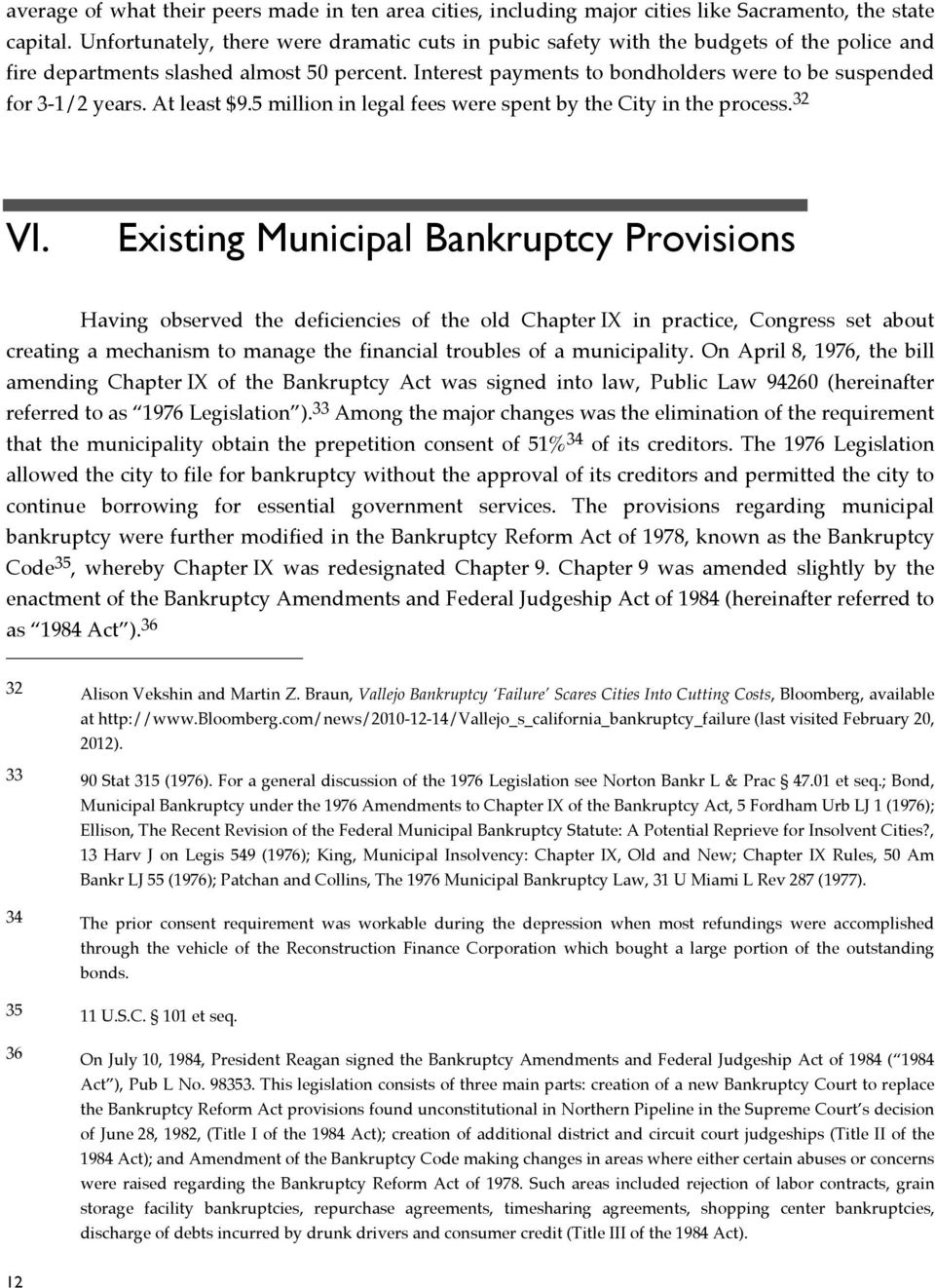 Interest payments to bondholders were to be suspended for 3-1/2 years. At least $9.5 million in legal fees were spent by the City in the process. 32 VI.