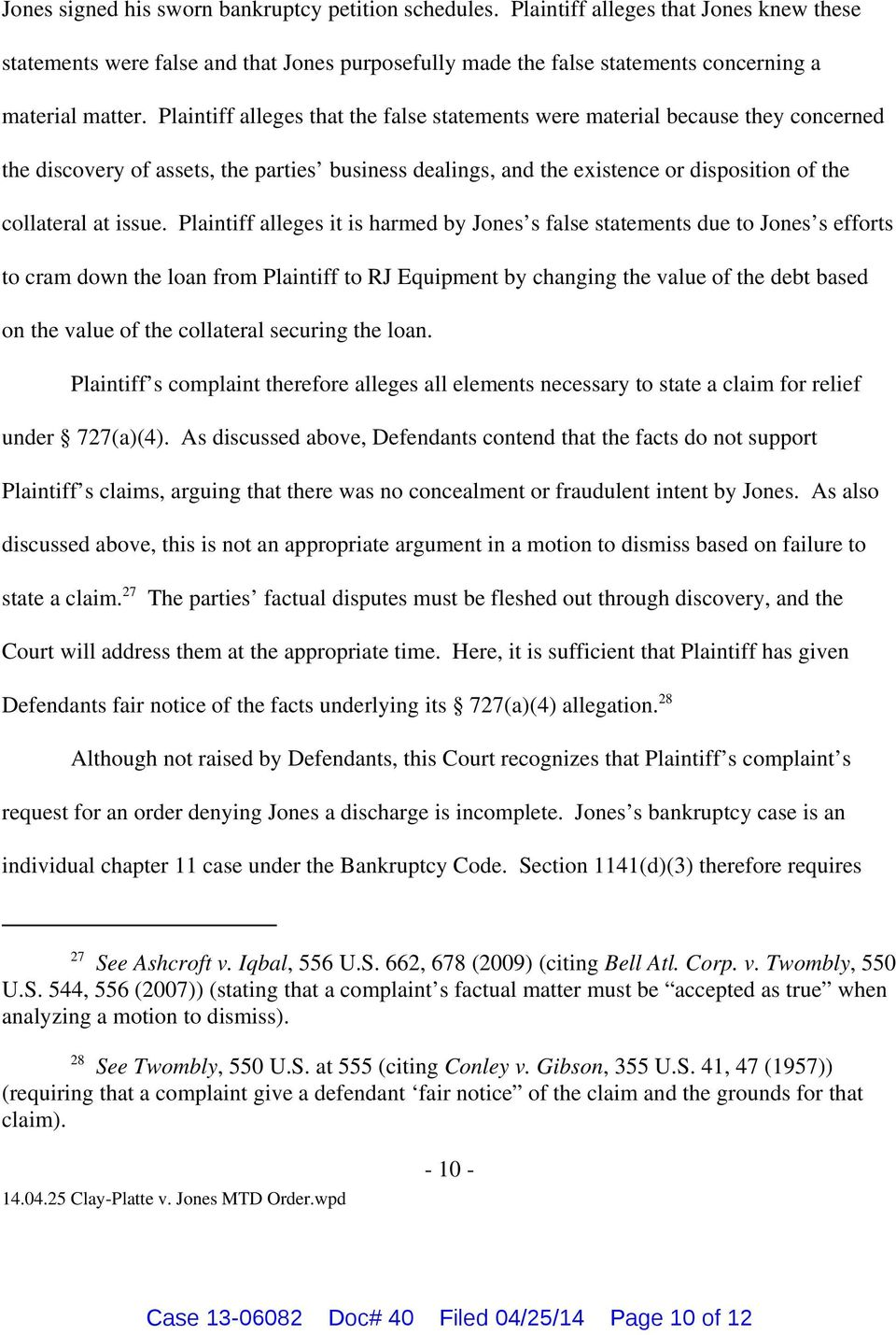 Plaintiff alleges it is harmed by Jones s false statements due to Jones s efforts to cram down the loan from Plaintiff to RJ Equipment by changing the value of the debt based on the value of the