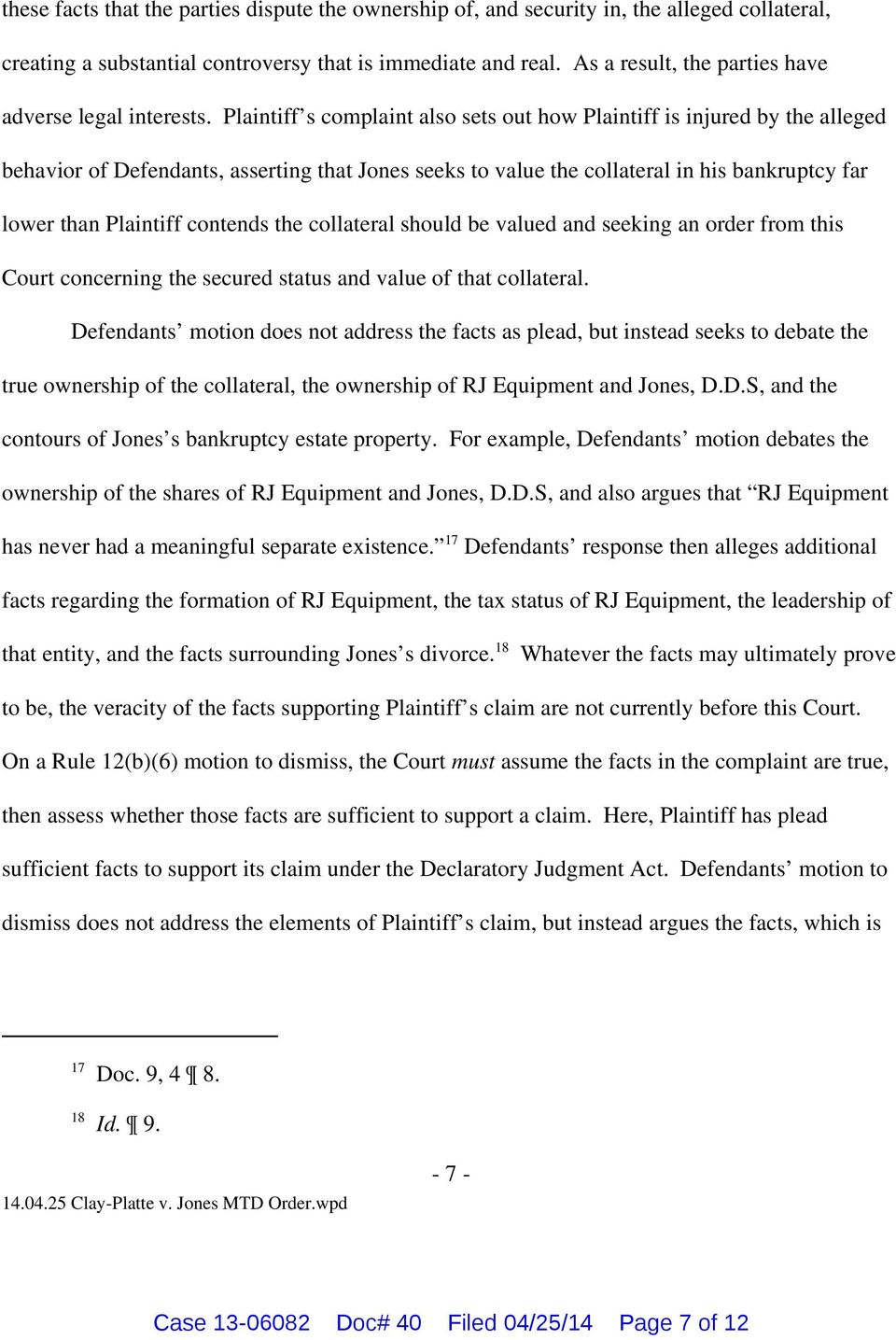 Plaintiff s complaint also sets out how Plaintiff is injured by the alleged behavior of Defendants, asserting that Jones seeks to value the collateral in his bankruptcy far lower than Plaintiff