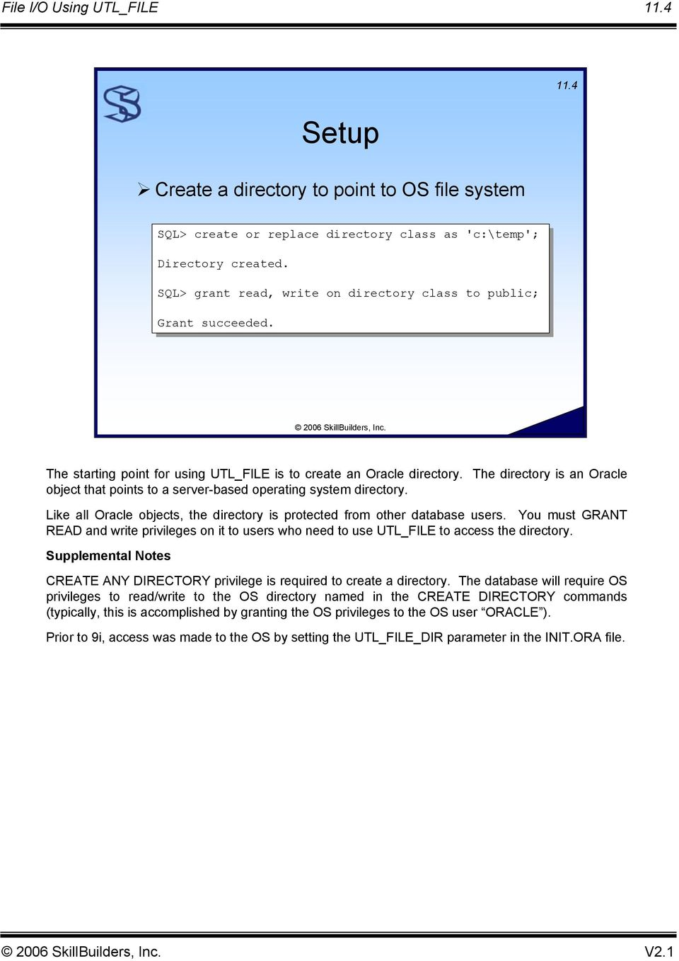 The directory is an Oracle object that points to a server-based operating system directory. Like all Oracle objects, the directory is protected from other database users.
