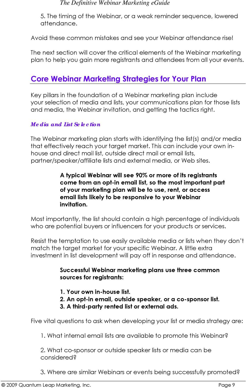 Core Webinar Marketing Strategies for Your Plan Key pillars in the foundation of a Webinar marketing plan include your selection of media and lists, your communications plan for those lists and