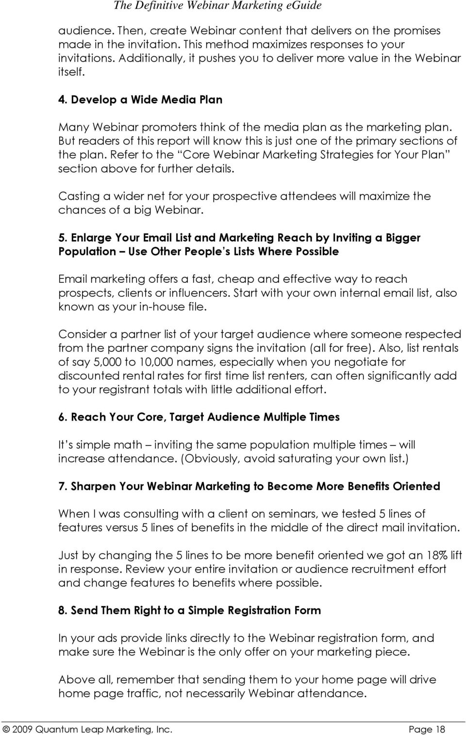 But readers of this report will know this is just one of the primary sections of the plan. Refer to the Core Webinar Marketing Strategies for Your Plan section above for further details.