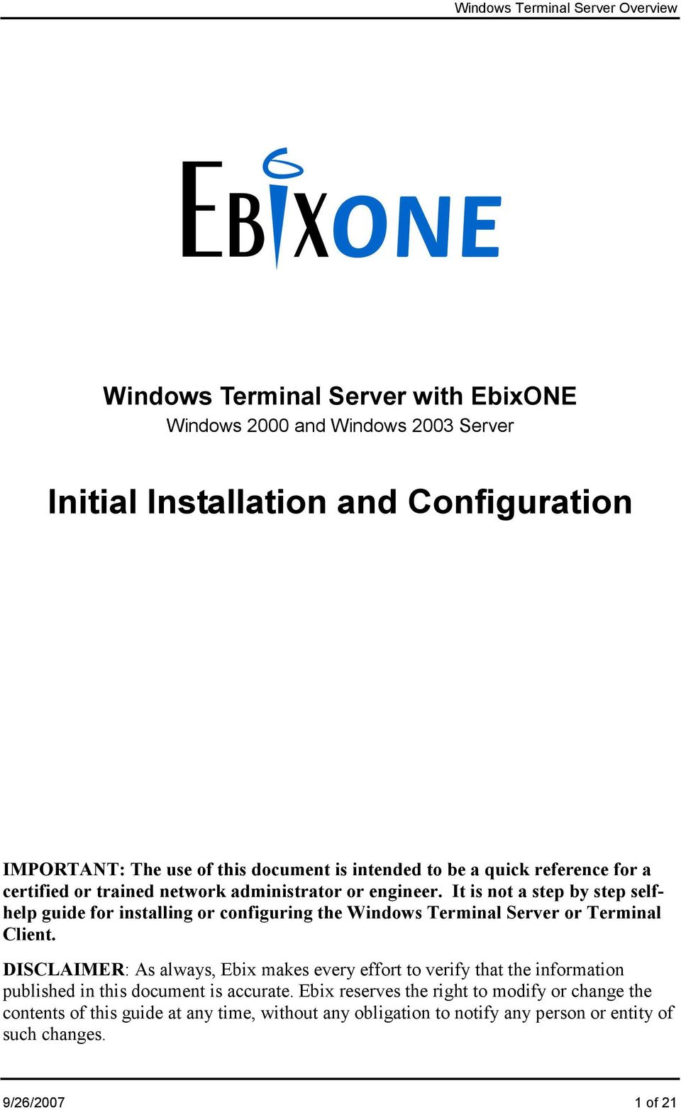 It is not a step by step selfhelp guide for installing or configuring the Windows Terminal Server or Terminal Client.