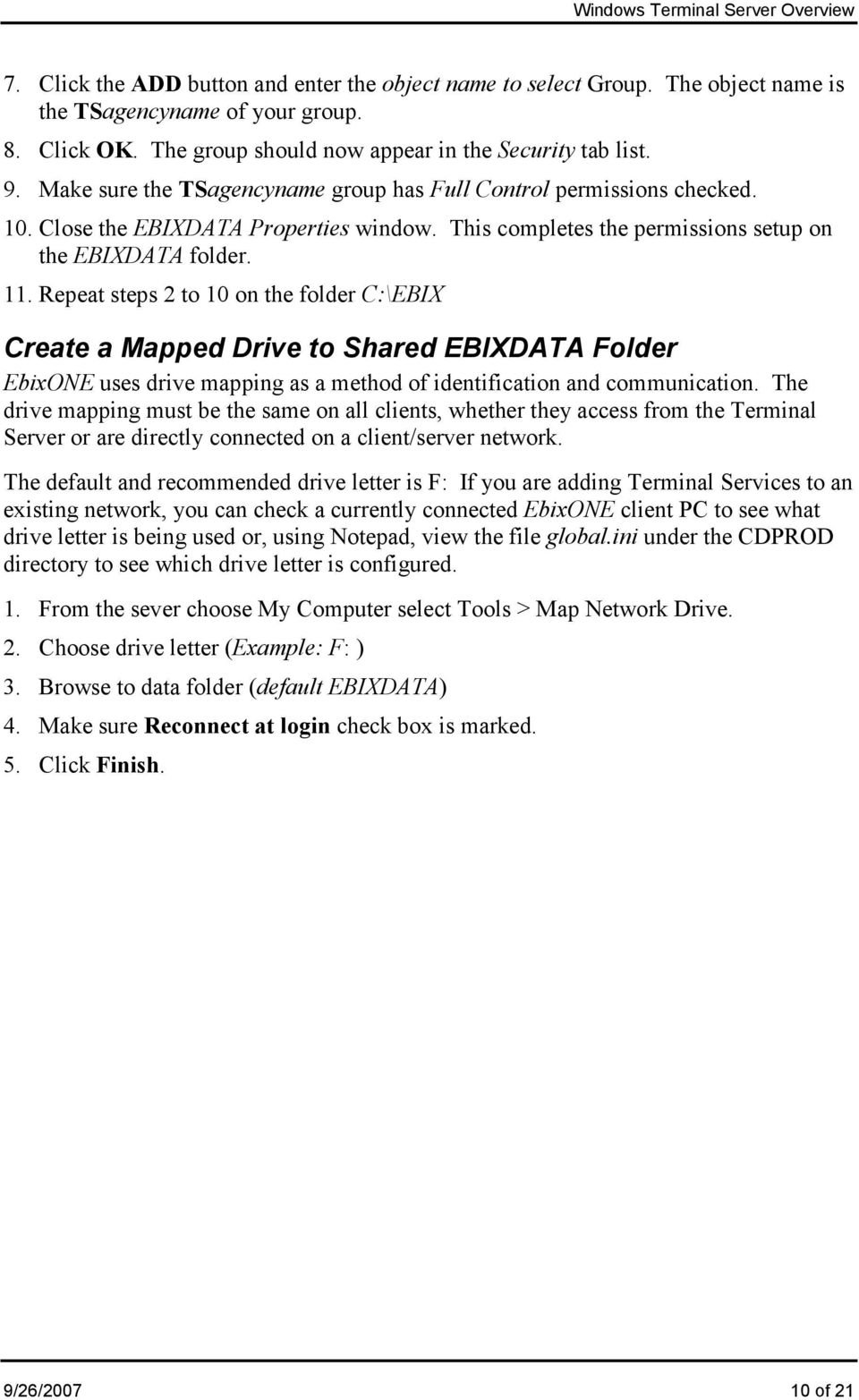 Repeat steps 2 to 10 on the folder C:\EBIX Create a Mapped Drive to Shared EBIXDATA Folder EbixONE uses drive mapping as a method of identification and communication.