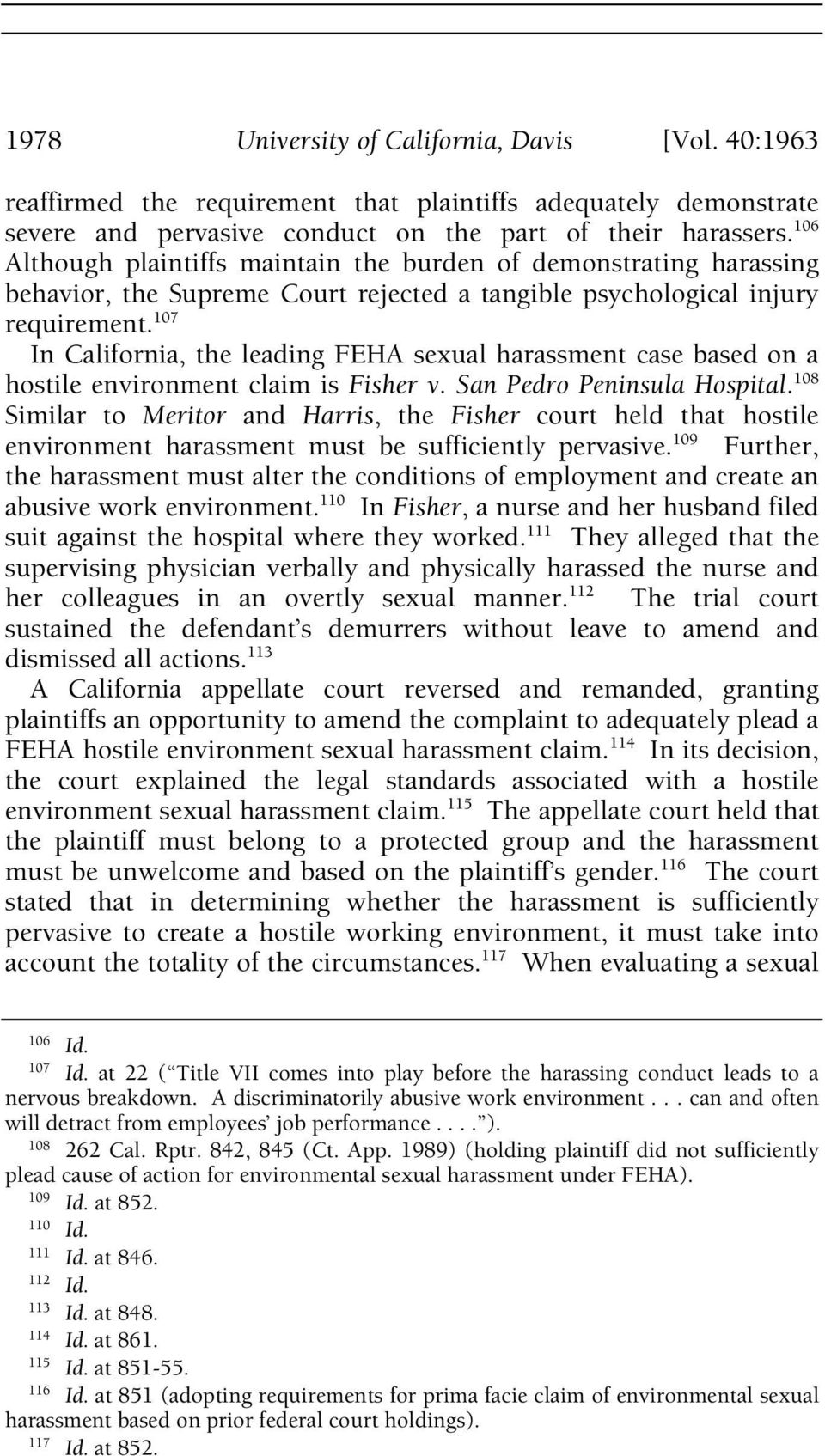107 In California, the leading FEHA sexual harassment case based on a hostile environment claim is Fisher v. San Pedro Peninsula Hospital.