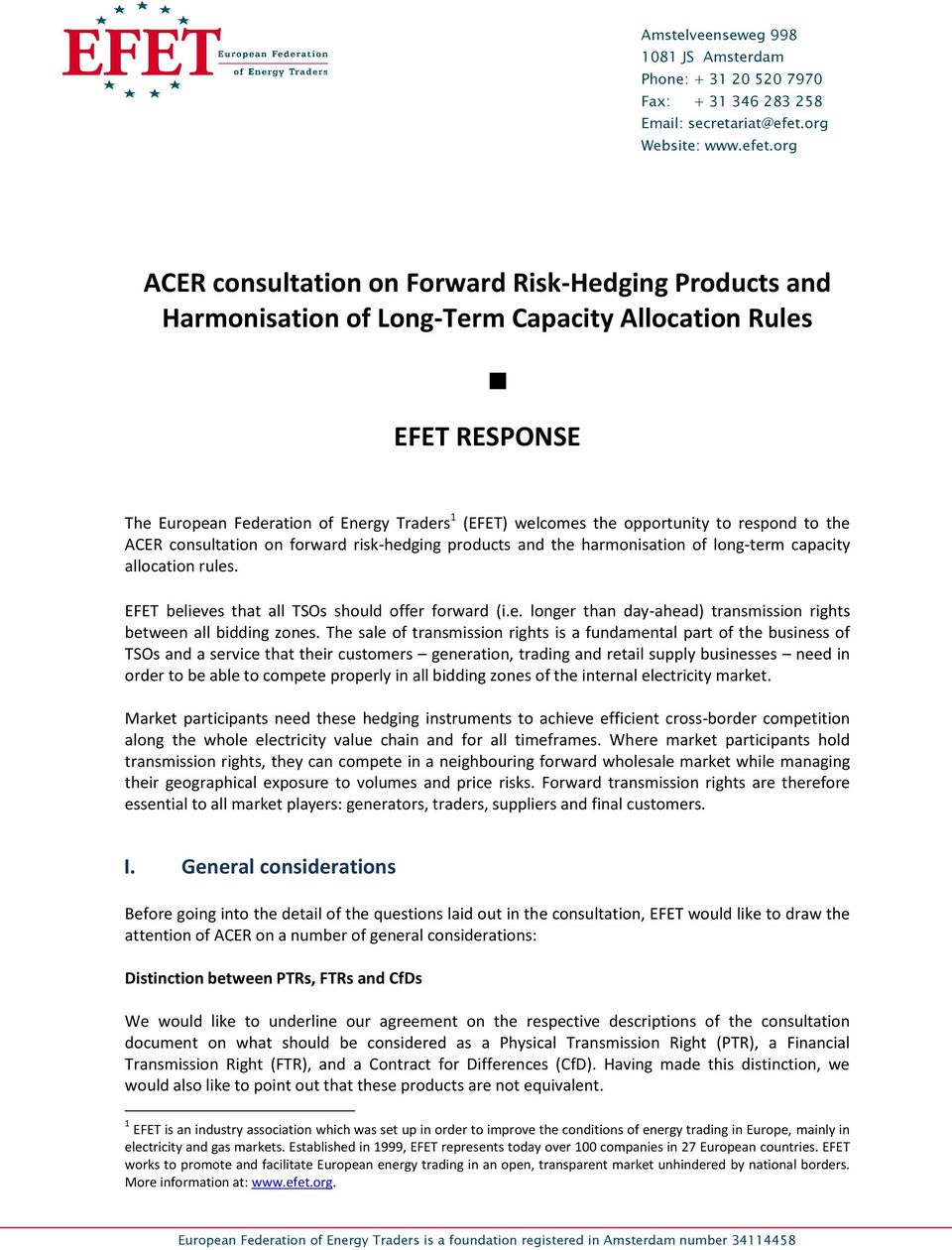 org ACER consultation on Forward Risk-Hedging Products and Harmonisation of Long-Term Capacity Allocation Rules EFET RESPONSE The European Federation of Energy Traders 1 (EFET) welcomes the