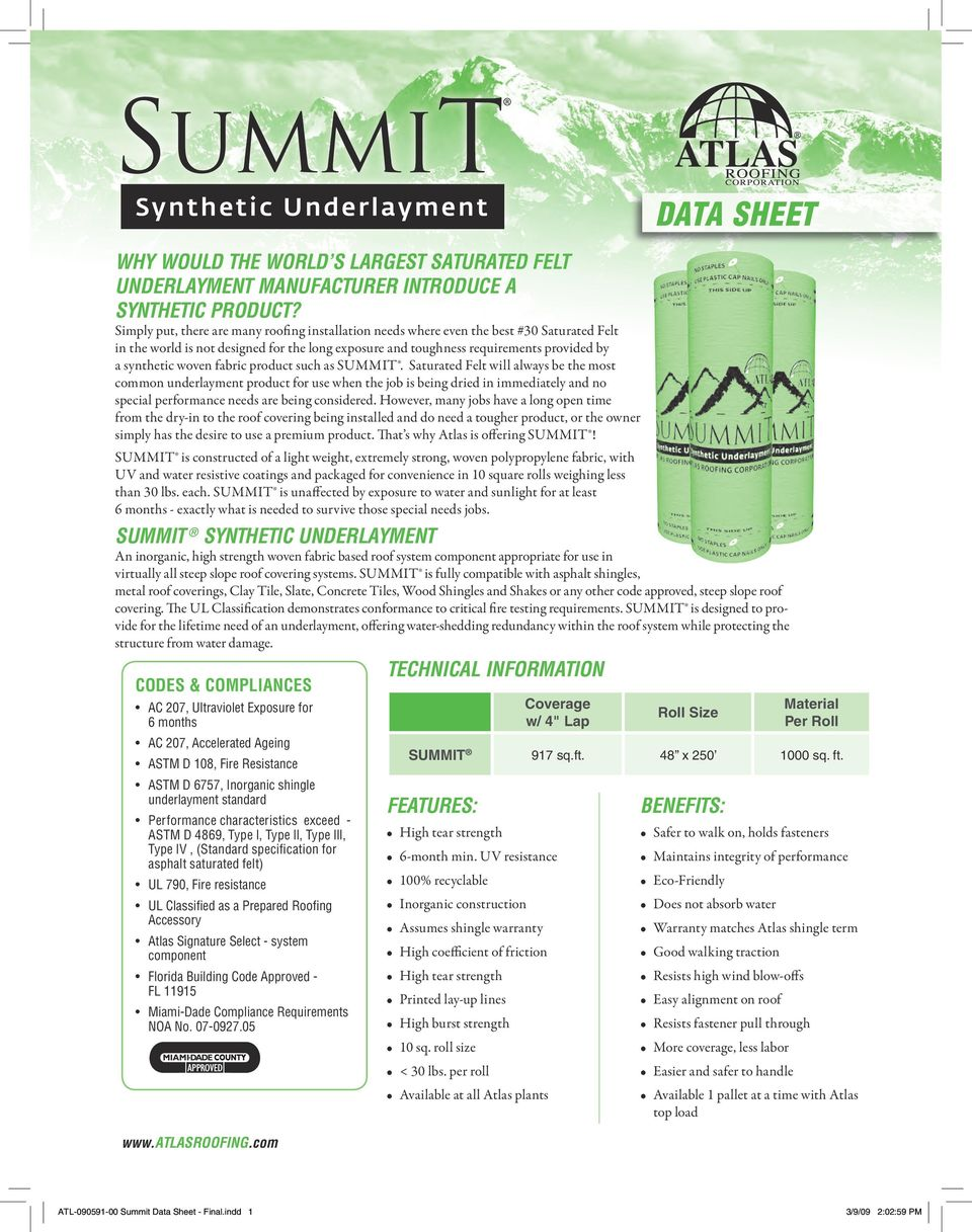 product such as SUMMIT. will always be the most common underlayment product for use when the job is being dried in immediately and no special performance needs are being considered.