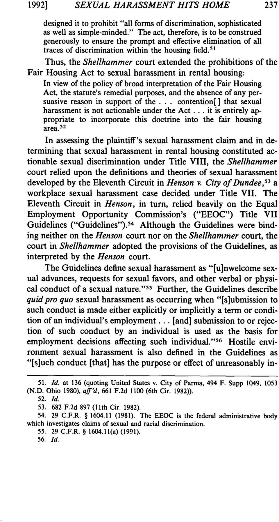 51 Thus, the Shellhammer court extended the prohibitions of the Fair Housing Act to sexual harassment in rental housing: In view of the policy of broad interpretation of the Fair Housing Act, the