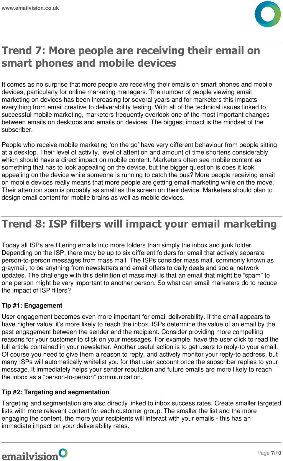 The number of people viewing email marketing on devices has been increasing for several years and for marketers this impacts everything from email creative to deliverability testing.