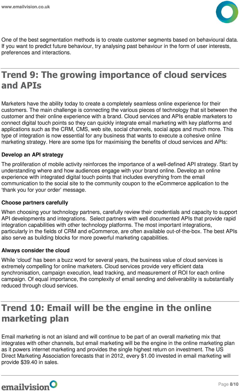 Trend 9: The growing importance of cloud services and APIs Marketers have the ability today to create a completely seamless online experience for their customers.