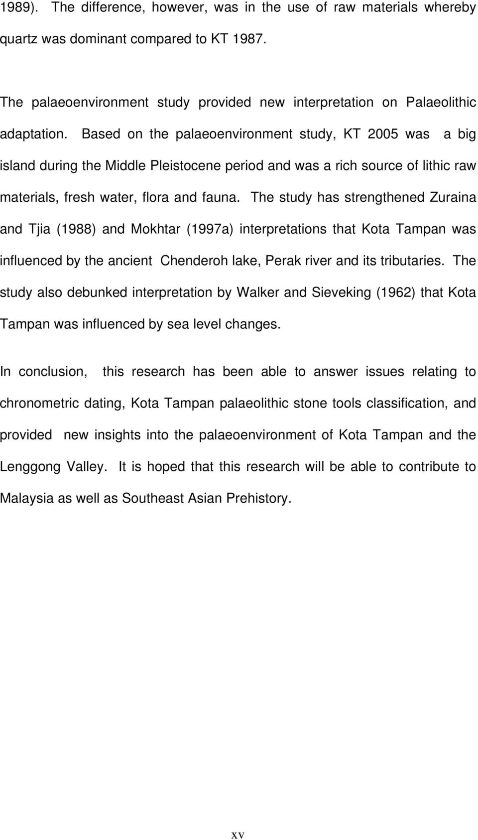The study has strengthened Zuraina and Tjia (1988) and Mokhtar (1997a) interpretations that Kota Tampan was influenced by the ancient Chenderoh lake, Perak river and its tributaries.