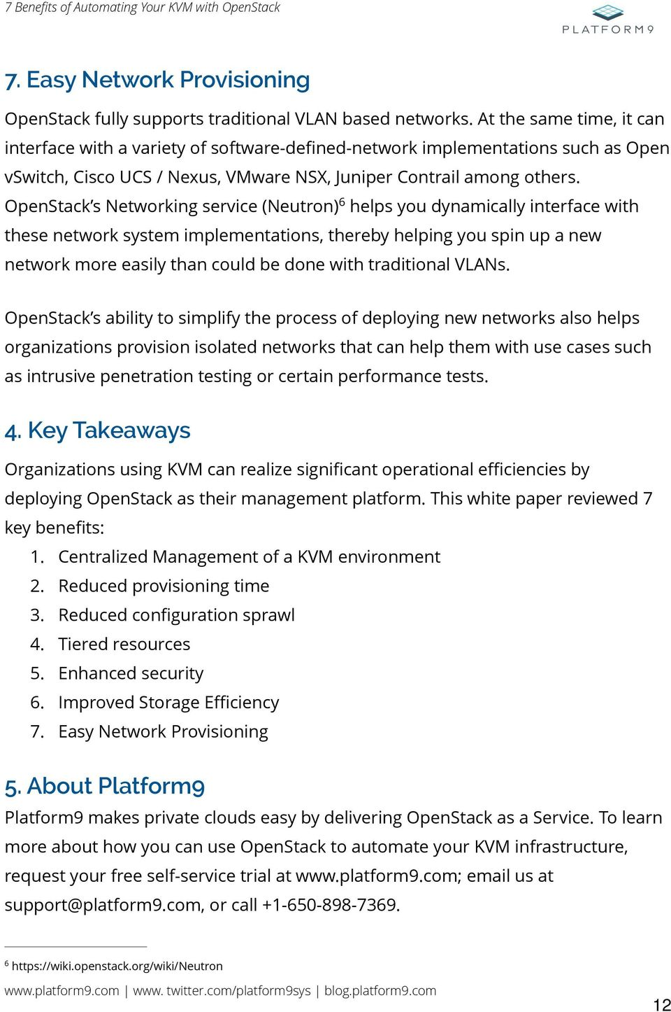 6 OpenStack s Networking service (Neutron) helps you dynamically interface with these network system implementations, thereby helping you spin up a new network more easily than could be done with