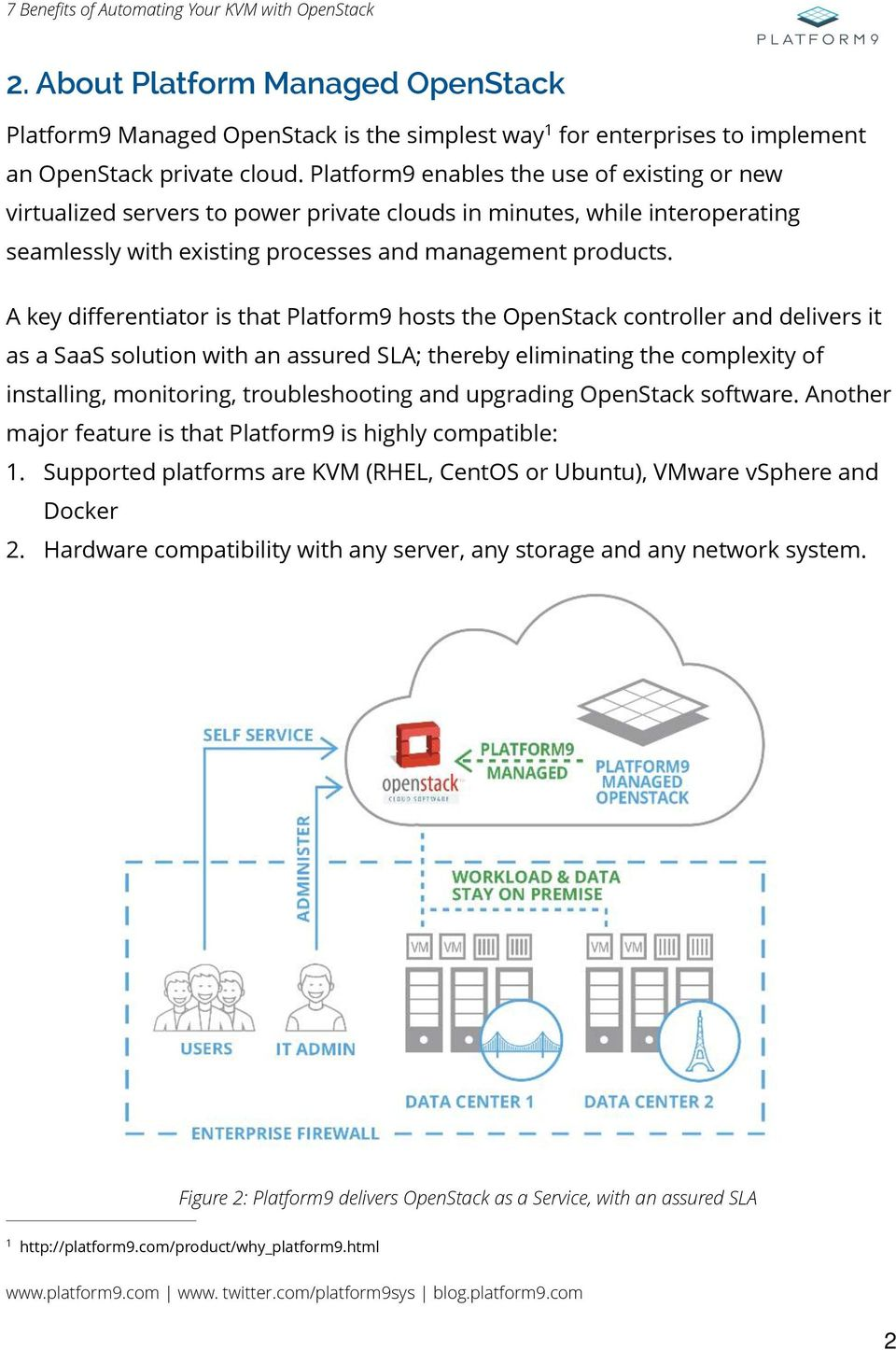 A key differentiator is that Platform9 hosts the OpenStack controller and delivers it as a SaaS solution with an assured SLA; thereby eliminating the complexity of installing, monitoring,