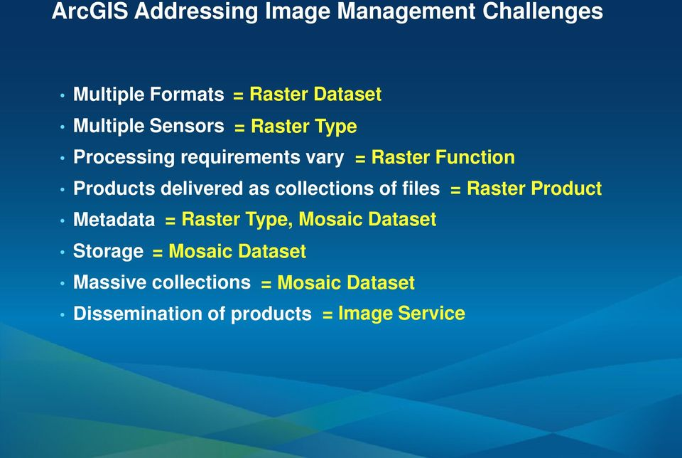 as collections of files = Raster Product Metadata = Raster Type, Mosaic Dataset Storage =