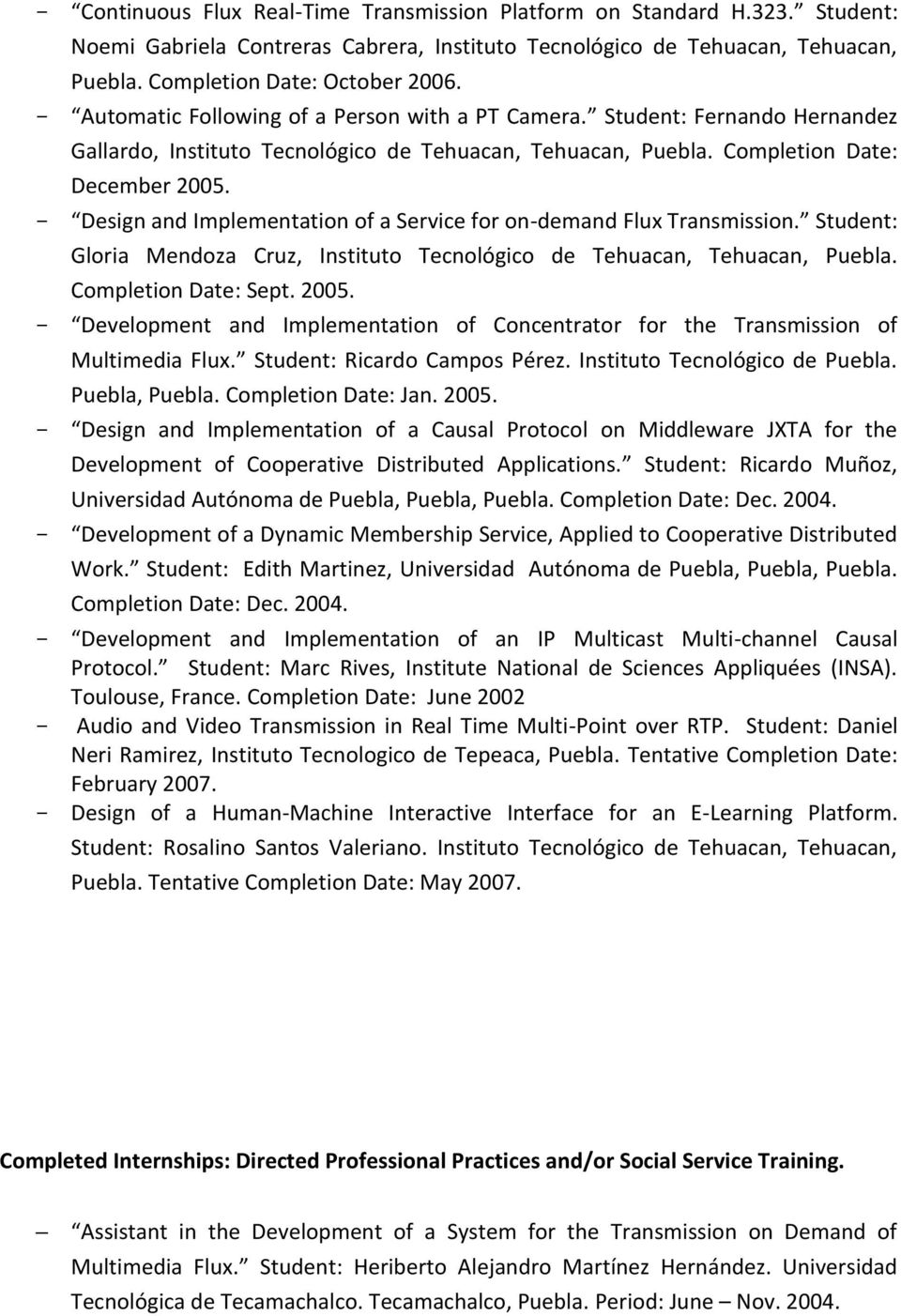 Design and Implementatin f a Service fr n-demand Flux Transmissin. Student: Glria Mendza Cruz, Institut Tecnlógic de Tehuacan, Tehuacan, Puebla. Cmpletin Date: Sept. 2005.