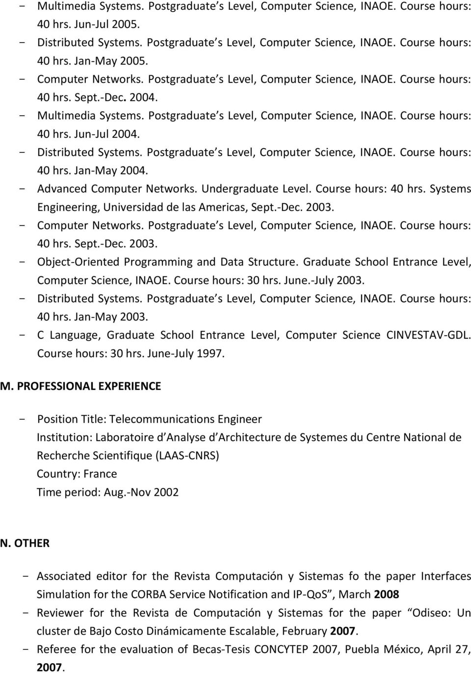 Distributed Systems. Pstgraduate s Level, Cmputer Science, INAOE. Curse hurs: 40 hrs. Jan-May 2004. Advanced Cmputer Netwrks. Undergraduate Level. Curse hurs: 40 hrs. Systems Engineering, Universidad de las Americas, Sept.