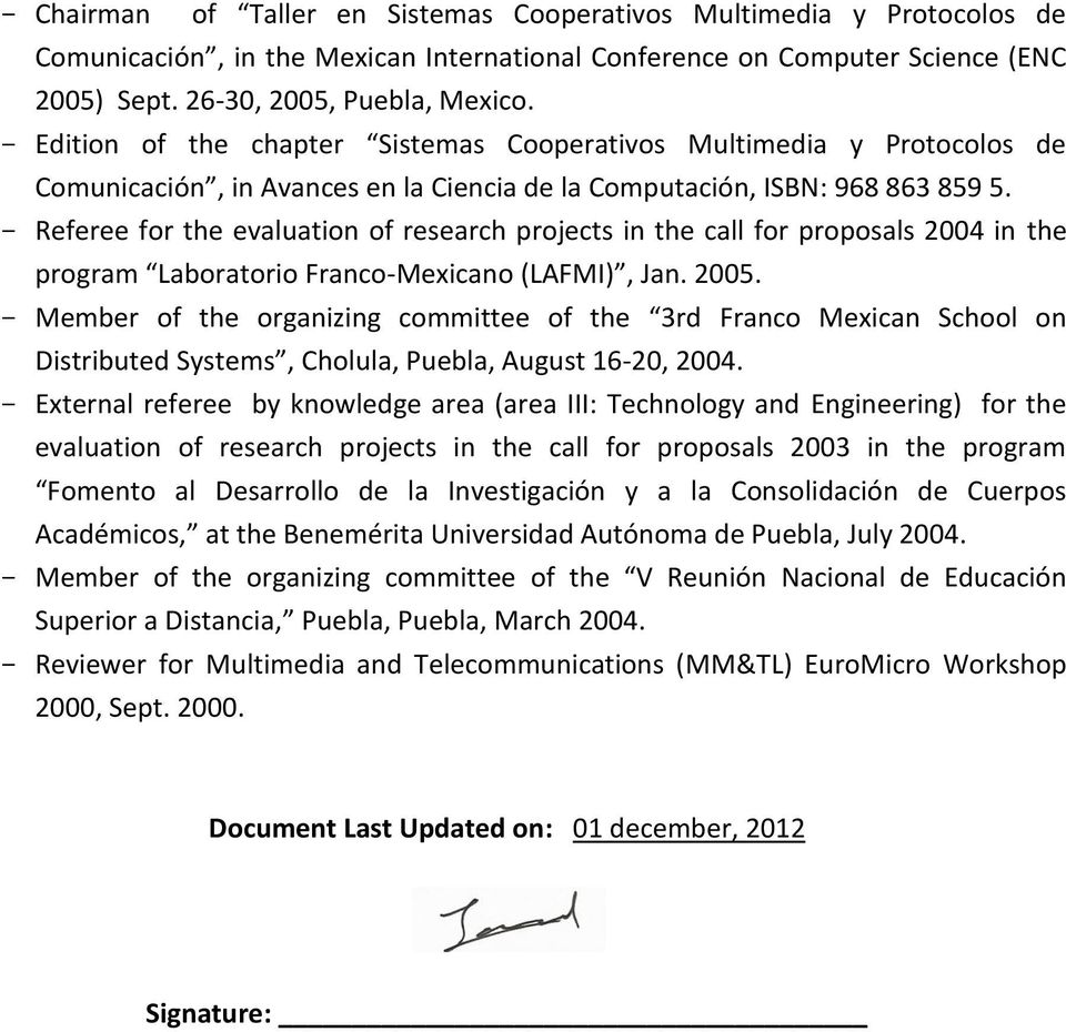 - Referee fr the evaluatin f research prjects in the call fr prpsals 2004 in the prgram Labratri Franc-Mexican (LAFMI), Jan. 2005.