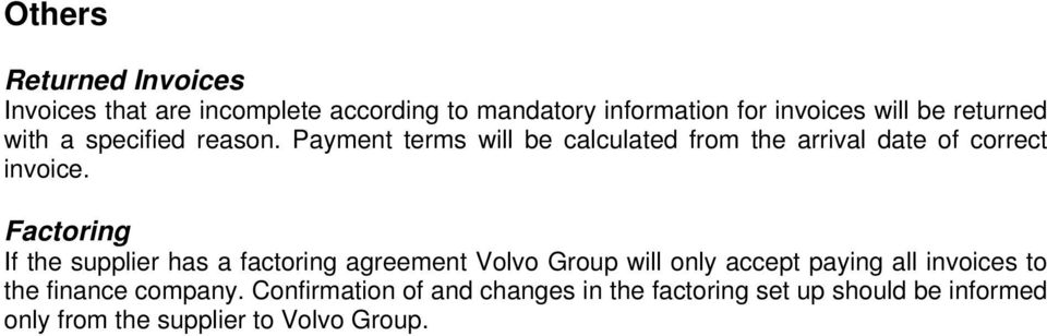 Factoring If the supplier has a factoring agreement Volvo Group will only accept paying all invoices to the