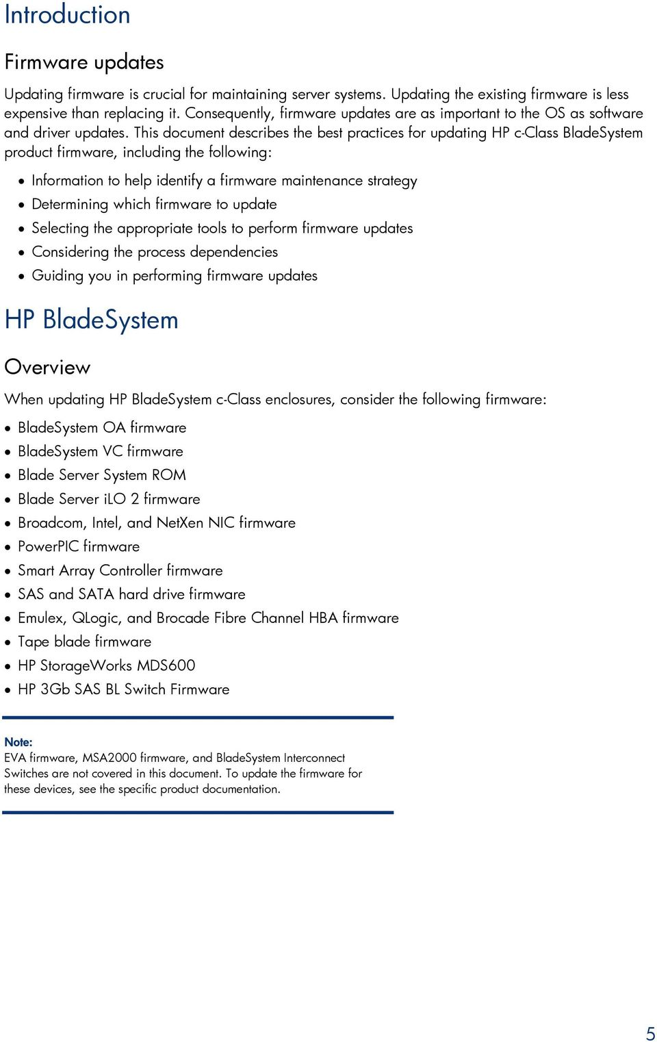 This document describes the best practices for updating HP c-class BladeSystem product firmware, including the following: Information to help identify a firmware maintenance strategy Determining