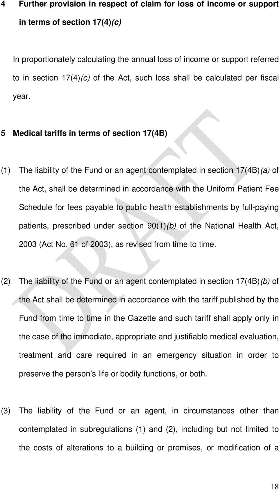 5 Medical tariffs in terms of section 17(4B) (1) The liability of the Fund or an agent contemplated in section 17(4B)(a) of the Act, shall be determined in accordance with the Uniform Patient Fee