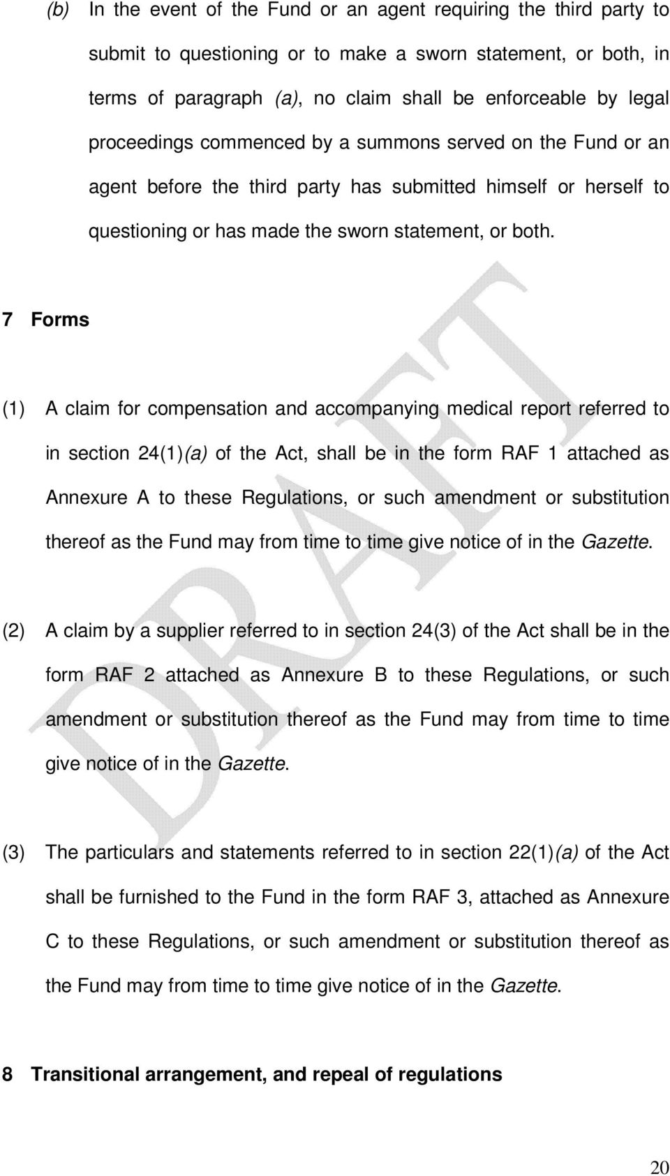 7 Forms (1) A claim for compensation and accompanying medical report referred to in section 24(1)(a) of the Act, shall be in the form RAF 1 attached as Annexure A to these Regulations, or such