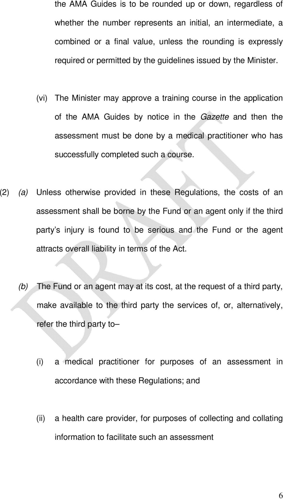 (vi) The Minister may approve a training course in the application of the AMA Guides by notice in the Gazette and then the assessment must be done by a medical practitioner who has successfully