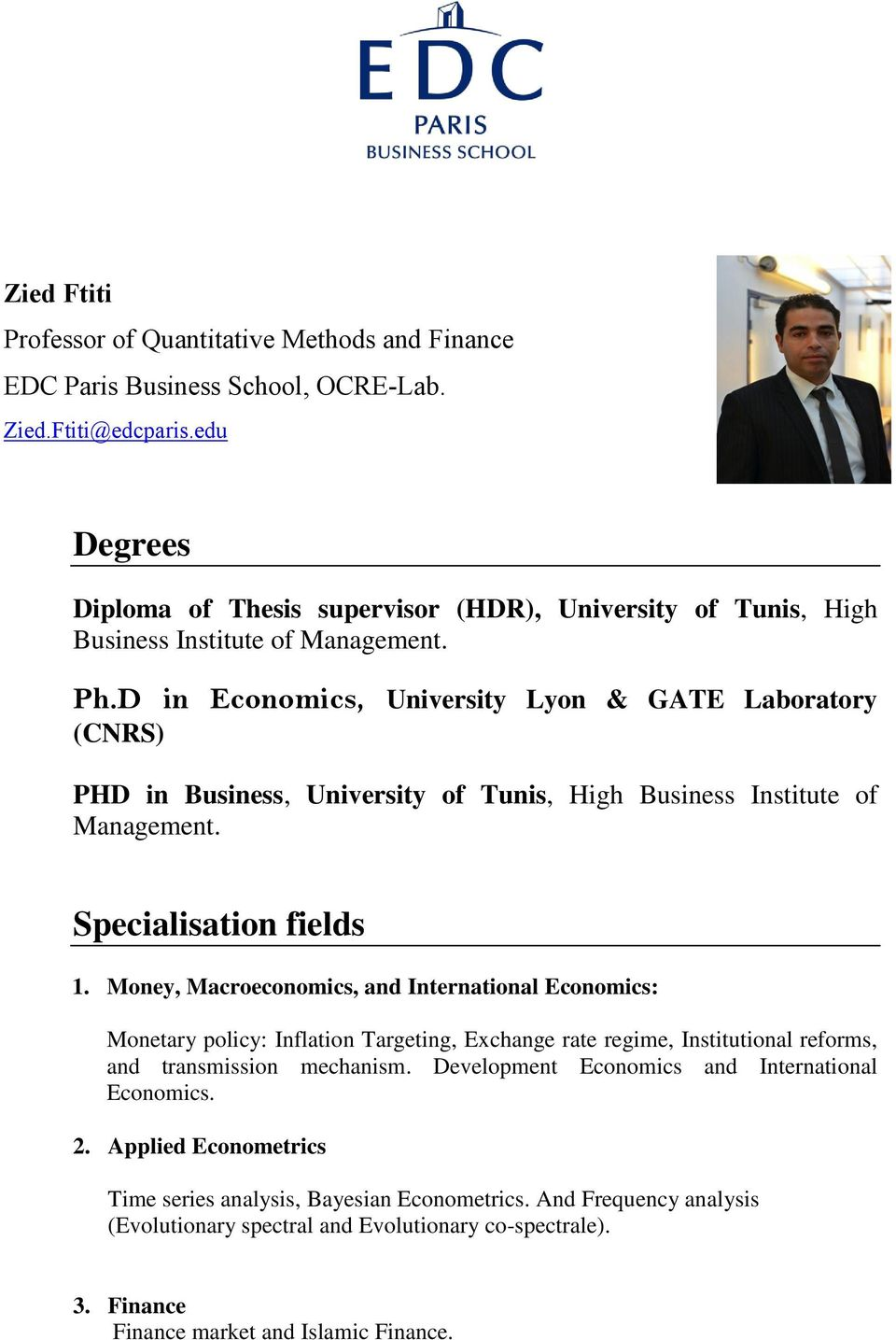 D in Economics, University Lyon & GATE Laboratory (CNRS) PHD in Business, University of Tunis, High Business Institute of Management. Specialisation fields 1.