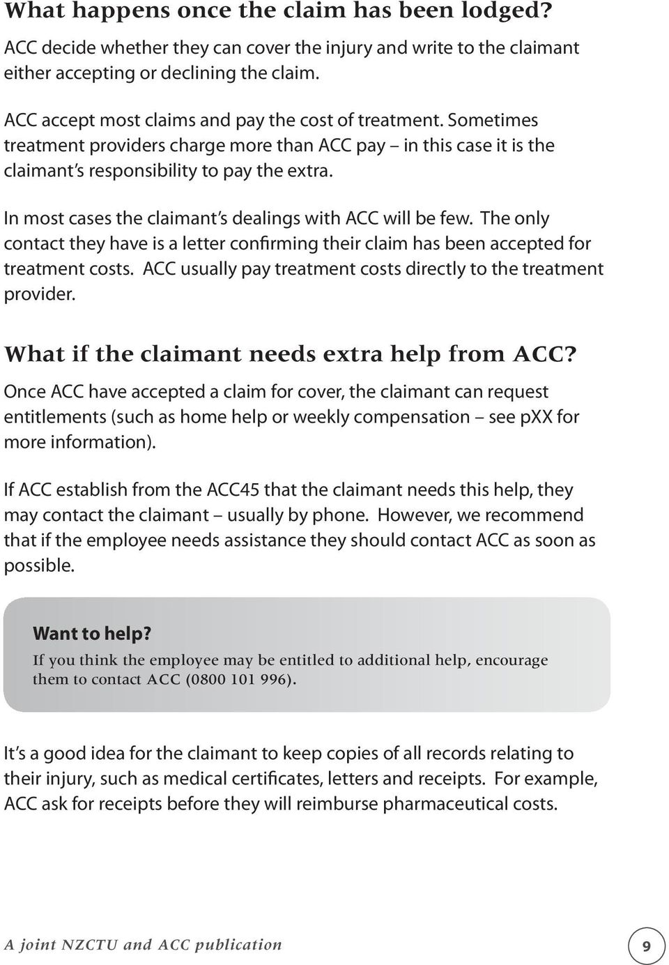 In most cases the claimant s dealings with ACC will be few. The only contact they have is a letter confirming their claim has been accepted for treatment costs.