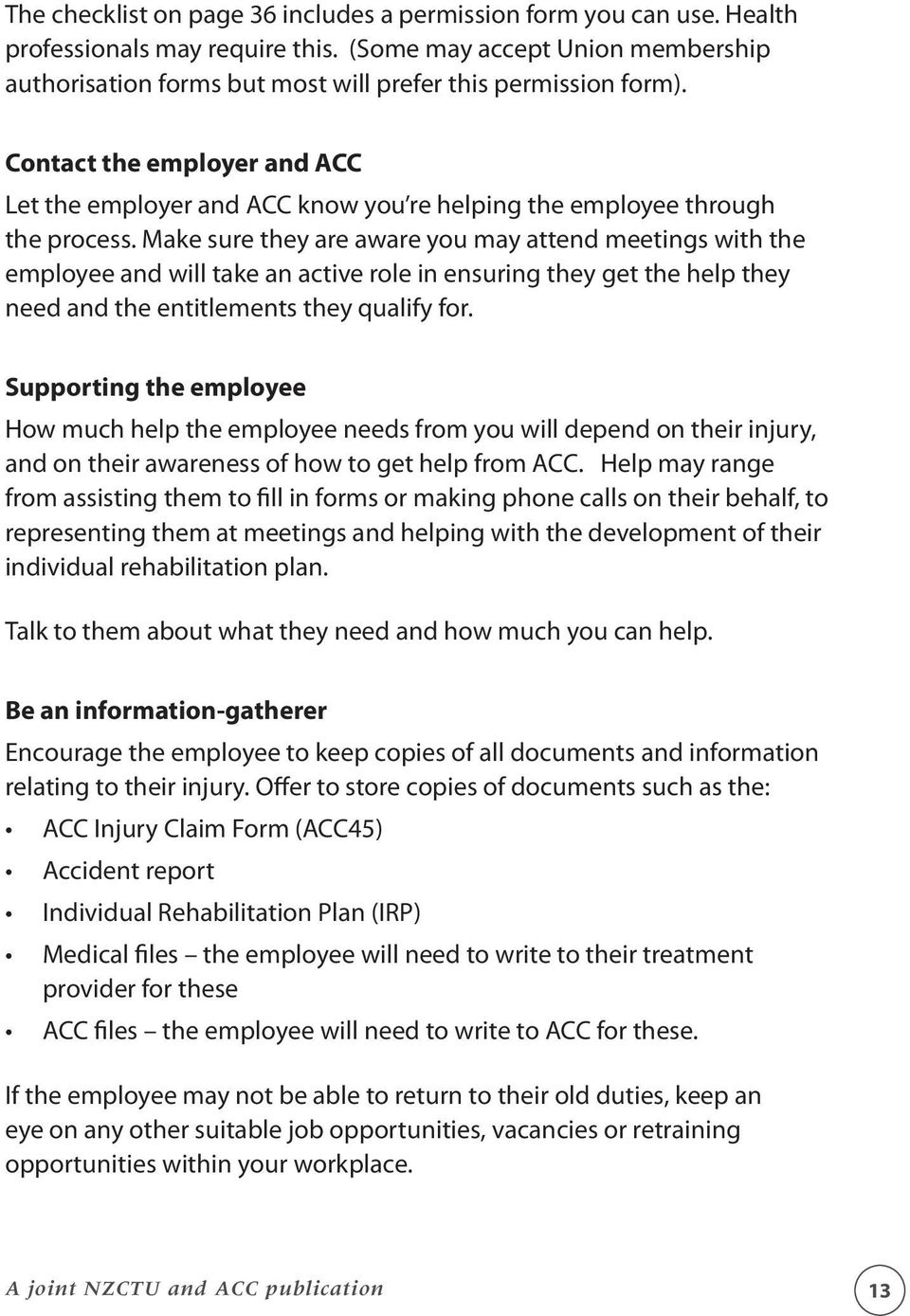 Contact the employer and ACC Let the employer and ACC know you re helping the employee through the process.