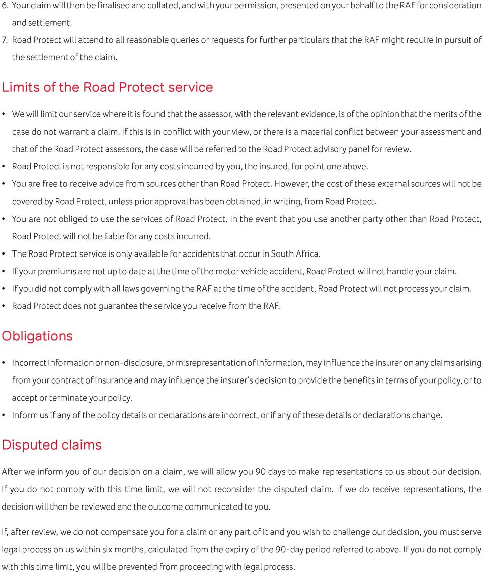 Limits of the Road Protect service We will limit our service where it is found that the assessor, with the relevant evidence, is of the opinion that the merits of the case do not warrant a claim.