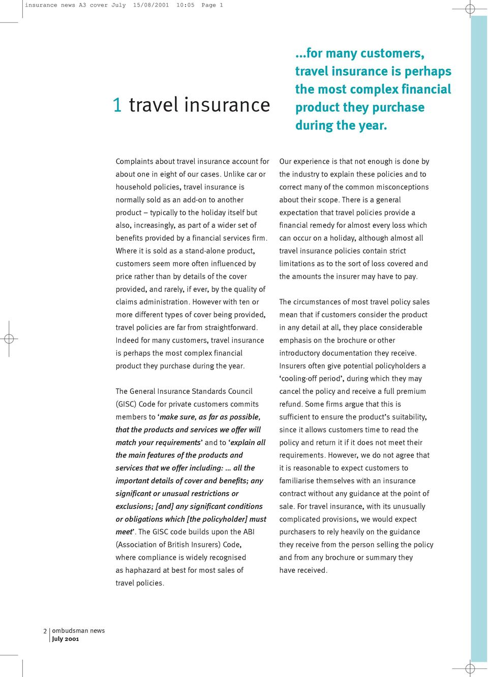 Unlike car or household policies, travel insurance is normally sold as an add-on to another product typically to the holiday itself but also, increasingly, as part of a wider set of benefits provided