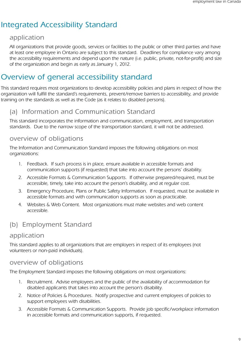 Overview of general accessibility standard This standard requires most organizations to develop accessibility policies and plans in respect of how the organization will fulfill the standard s