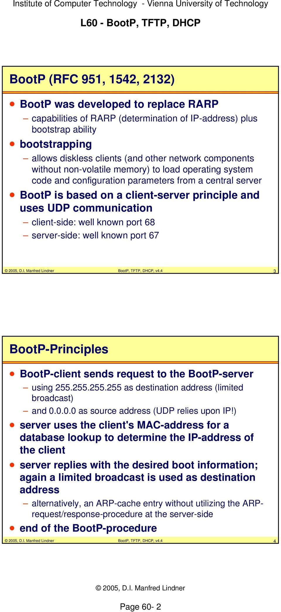 client-side: well known port 68 server-side: well known port 67 BootP, TFTP, DHCP, v4.4 3 BootP-Principles BootP-client sends request to the BootP-server using 255.