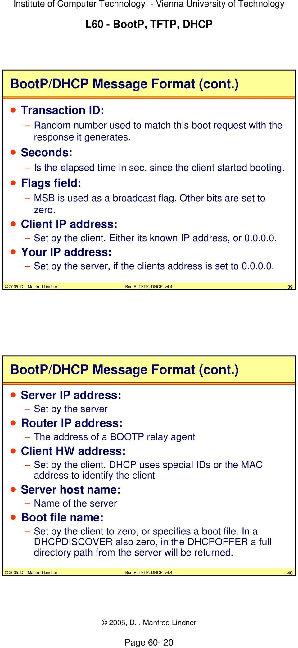 0.0.0. Your IP address: Set by the server, if the clients address is set to 0.0.0.0. BootP, TFTP, DHCP, v4.4 39 BootP/DHCP Message Format (cont.