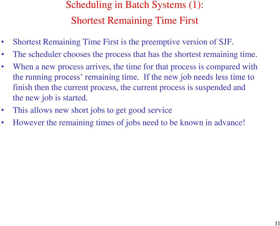When a new process arrives, the time for that process is compared with the running process remaining time.