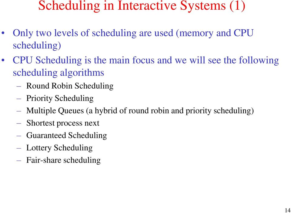 Round Robin Scheduling Priority Scheduling Multiple Queues (a hybrid of round robin and priority
