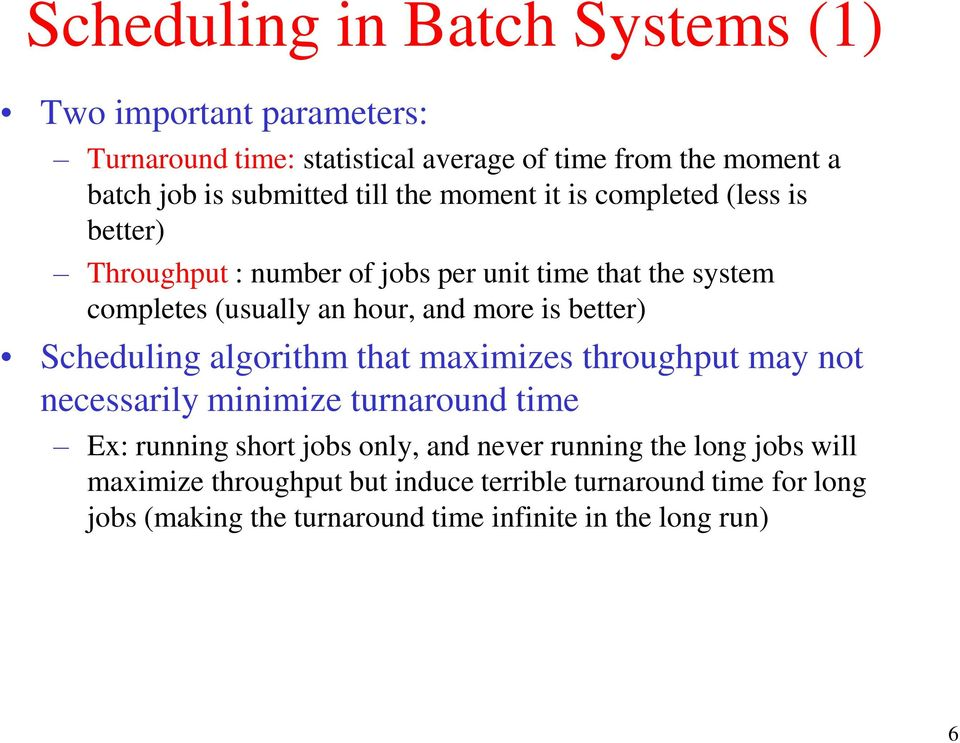 is better) Scheduling algorithm that maximizes throughput may not necessarily minimize turnaround time Ex: running short jobs only, and never