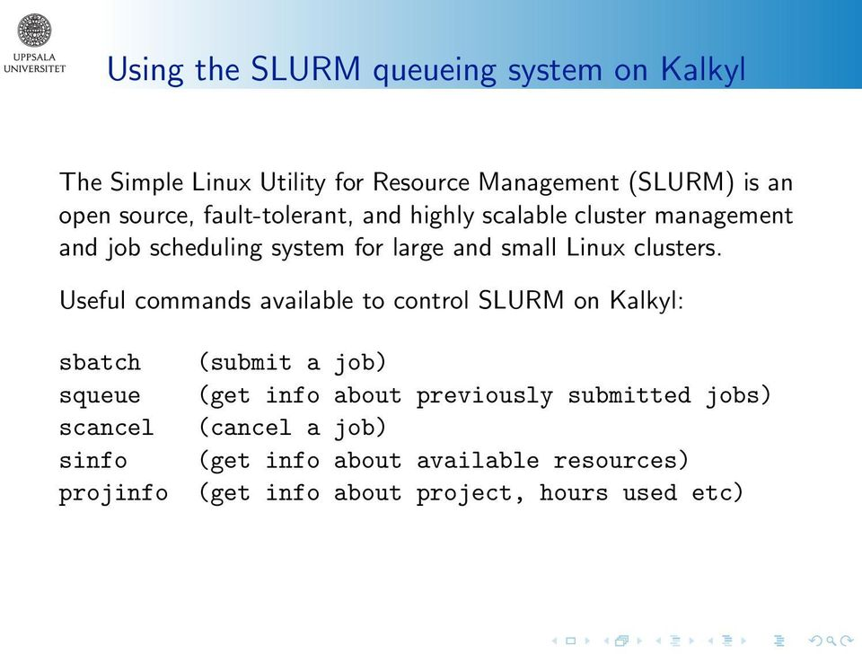 Useful commands available to control SLURM on Kalkyl: sbatch squeue scancel sinfo projinfo (submit a job) (get info