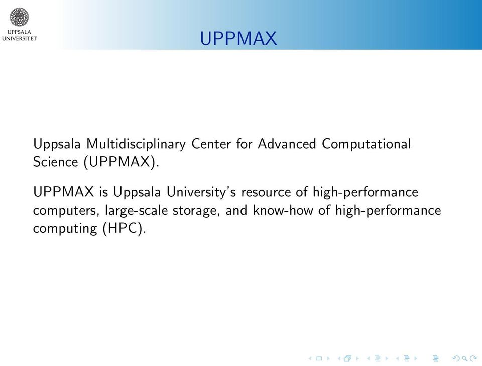 UPPMAX is Uppsala University s resource of