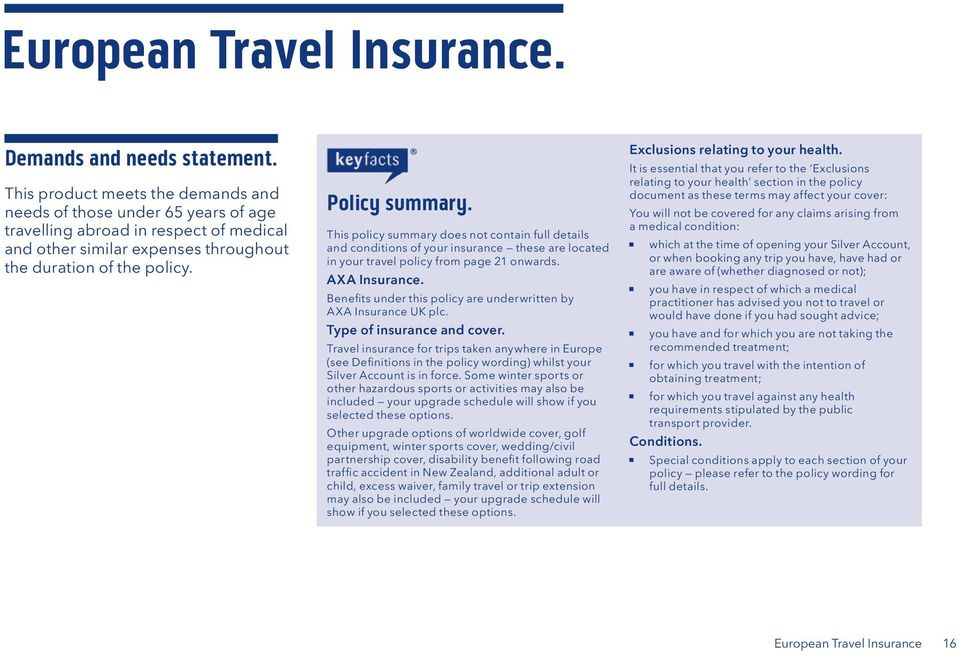 This policy summary does not contain full details and conditions of your insurance these are located in your travel policy from page 21 onwards. AXA Insurance.