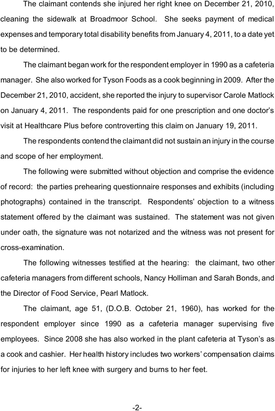 The claimant began work for the respondent employer in 1990 as a cafeteria manager. She also worked for Tyson Foods as a cook beginning in 2009.