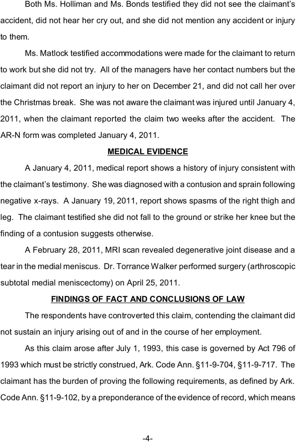 She was not aware the claimant was injured until January 4, 2011, when the claimant reported the claim two weeks after the accident. The AR-N form was completed January 4, 2011.