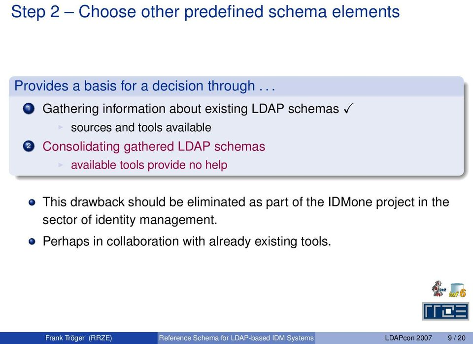 schemas available tools provide no help This drawback should be eliminated as part of the IDMone project in the sector