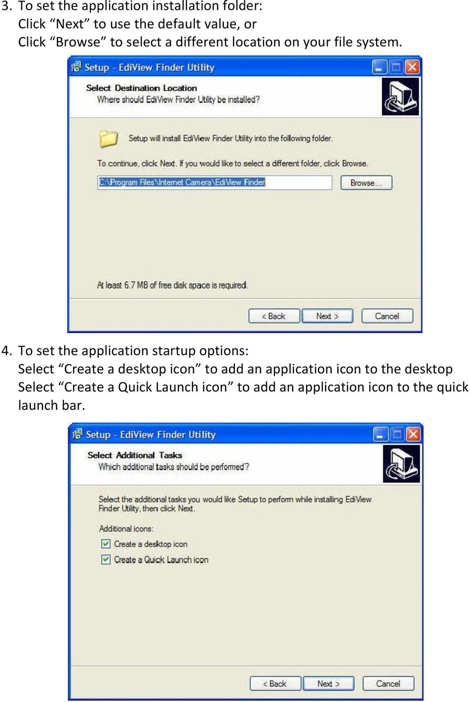 To set the application startup options: Select Create a desktop icon to add an