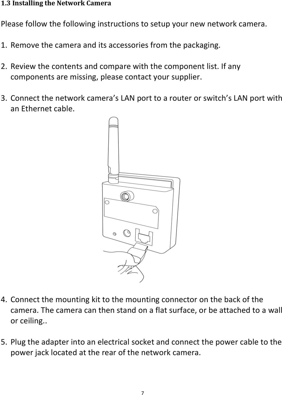 Connect the network camera s LAN port to a router or switch s LAN port with an Ethernet cable. 4.