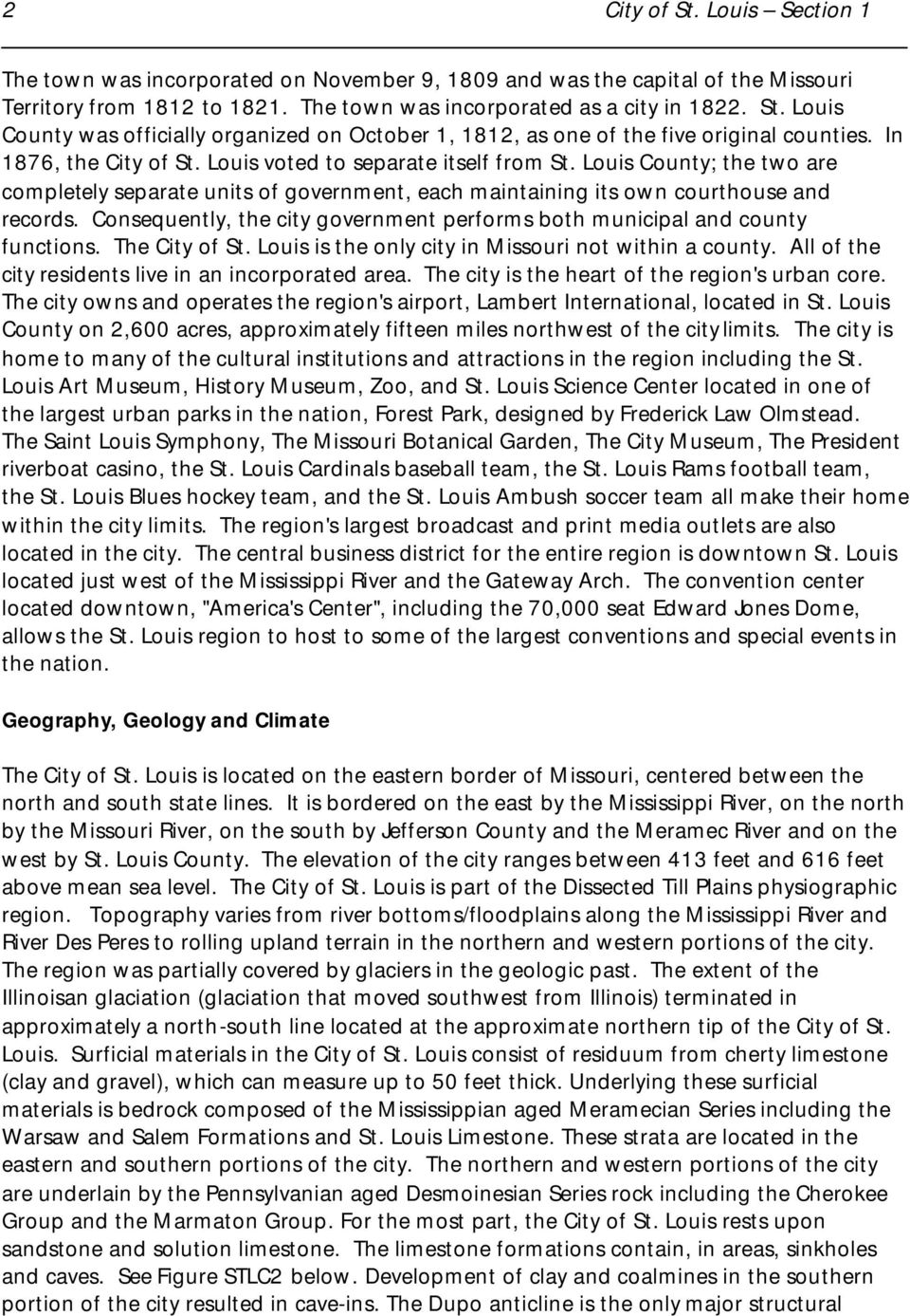Consequently, the city government performs both municipal and county functions. The City of St. Louis is the only city in Missouri not within a county.